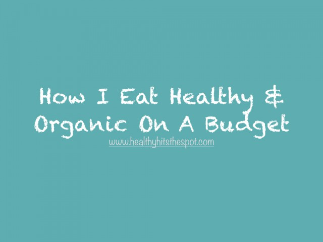 How I Eat Healthy & Organic On A Budget.001