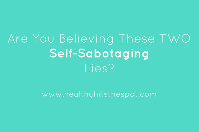 How to Let go of Two Self-Sabotaging Lies You May be Believing and Discover What You Really Want