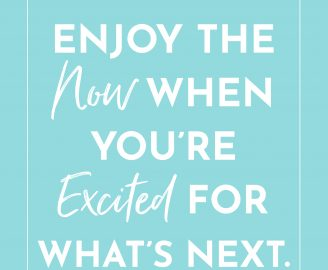 Paige Schmidt Shares How to Enjoy the Present When You're Excited for What's Next.