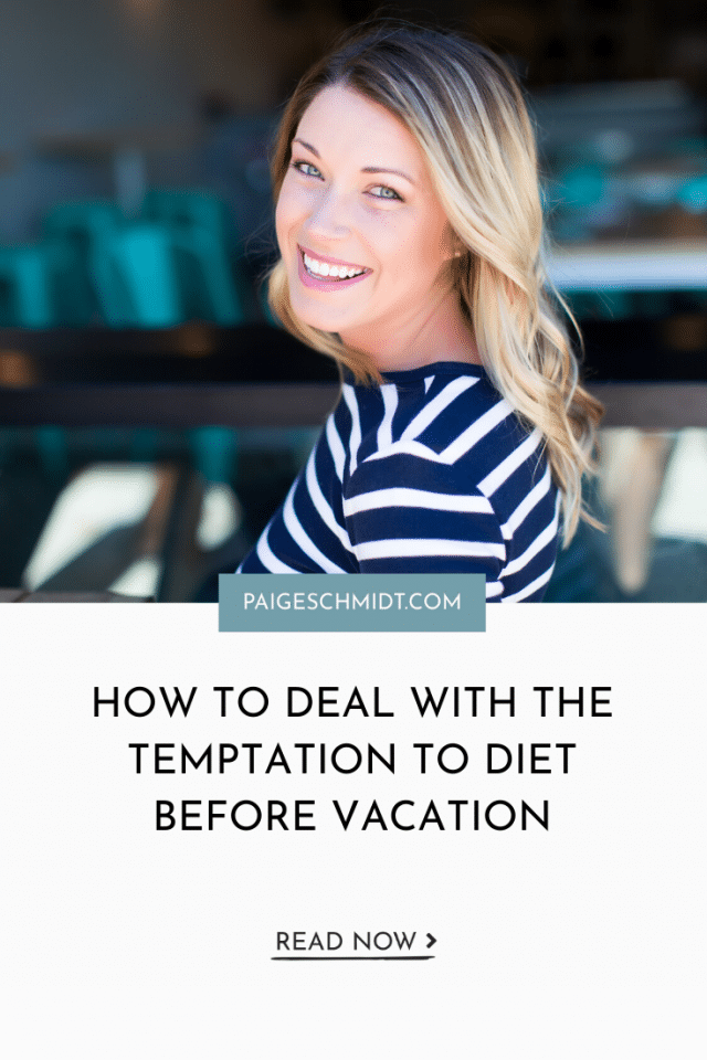 How To Deal with the Temptation to Diet Before Vacation