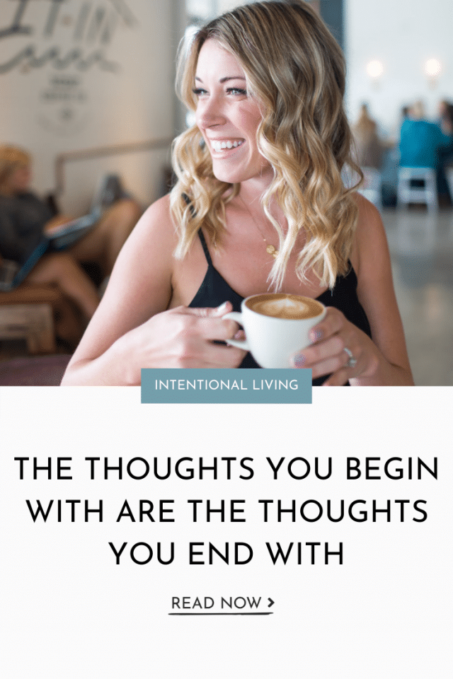 The Thoughts You Begin With Are the Thoughts You End With